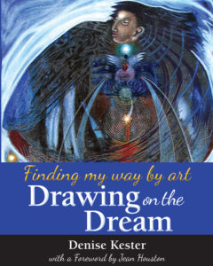 Drawing on the Dream, Denise Kester's new book on creative process